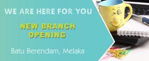 NEW BRANCH OPENING – MELAKA
